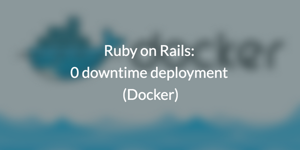 Ruby on Rails: 0 downtime deployment (Docker)